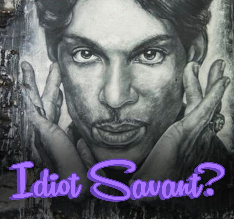 Prince the Idiot Savant
